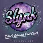 Slynk - Twerk Around The Clock